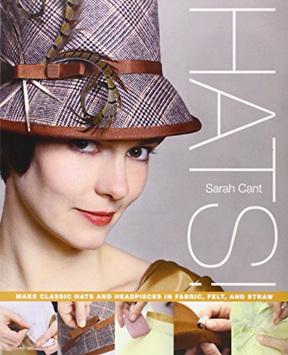 Hats!: Make Classic Hats and Headpieces in Fabric, Felt, and (Felt Hat Design)