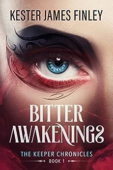 Bitter Awakenings (The Keeper Chronicles, Book 1) by [Finley, Kester James]