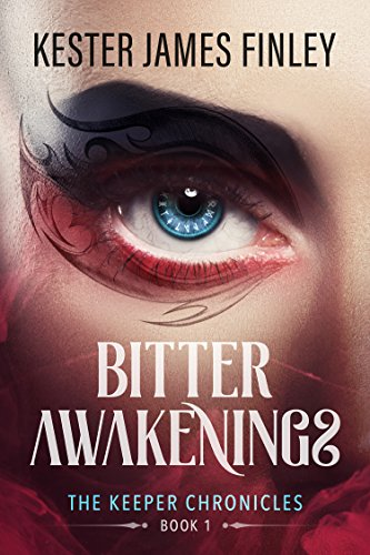 Bitter Awakenings (The Keeper Chronicles, Book 1) by [Finley, Kester James]