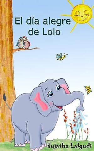 Libros para niños: El día alegre de Lolo - Un libro de imágenes para niños (para niños de 3-7 años): Spanish childrens book. Libro con ilustraciones - ... animal books. nº 1) (Spanish Edition)