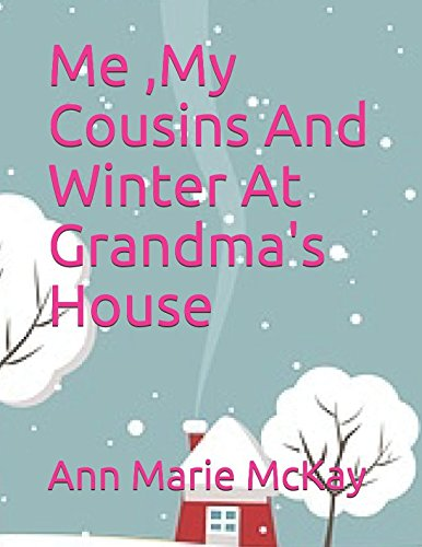 Read Online Me,My Cousins And Winter At Grandma's House (Me,My cousins At Grandma's House) pdf