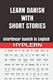 Learn Danish with Short Stories: Interlinear Danish to English (Learn Danish with Interlinear Stories for Beginners and Advanced Readers)