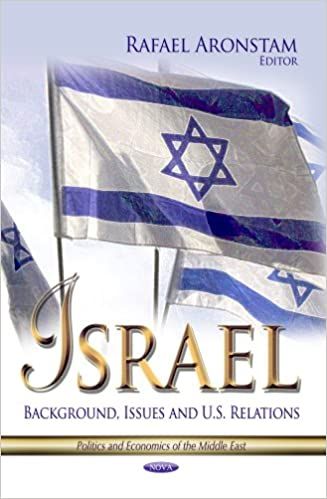 ISRAEL BACKGROUND ISSUES AND (Politics and Economics of the Middle East)