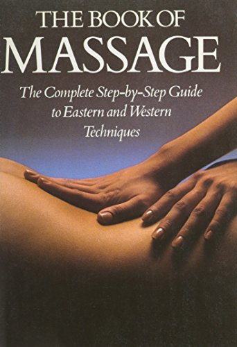 The Book Of Massage: The Complete Step-by-Step Guide to Eastern and Western Techniques Lucinda Lidell