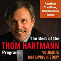 The Best of the Thom Hartmann Program: Volume II: Our Living History
