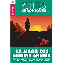 Hors-série #6 : La magie des dessins animés — Films et personnages indémodables: Hors Série - Petites Chroniques, T6 (French Edition)