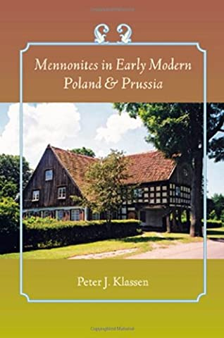 Mennonites in Early Modern Poland and Prussia (Young Center Books in Anabaptist and Pietist (Mennonite History)