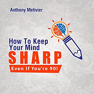 How to Keep Your Mind Sharp - Even If You're 90! Hörbuch