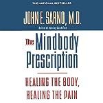 The Mindbody Prescription: Healing the Body, Healing the Pain | John E. Sarno, M.D.