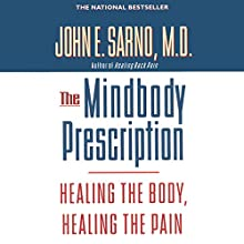 The Mindbody Prescription: Healing the Body, Healing the Pain Audiobook by John E. Sarno M.D. Narrated by Brian Holsopple
