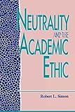 Neutrality and the Academic Ethic, Robert L. Simon, 0847679551