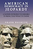 American Democracy in Jeopardy, Frank Dalotto, 1449077595