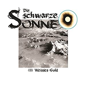 Weisses Gold (Die schwarze Sonne 3) Hörspiel