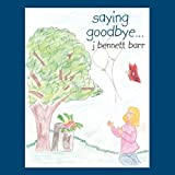 Saying Goodbye, J. Bennett Barr, 1449000002