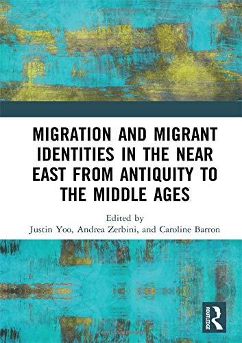 Migration and Migrant Identities in the Near East from Antiquity to the Middle Ages (Justin Rees)