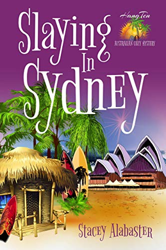 Slaying in Sydney (Hang Ten Australian Cozy Mystery Book - Alabaster Entry