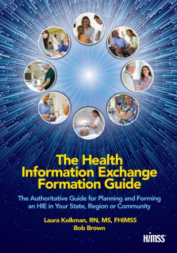 Download The Health Information Exchange Formation Guide: The Authoritative Guide for Planning and Forming an HIE in Your State, Region or Community Pdf