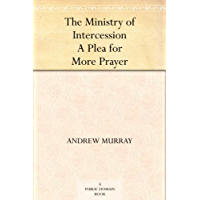 The Ministry of Intercession A Plea for More Prayer (English Edition)