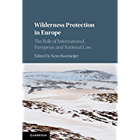 Wilderness Protection in Europe: The Role of International, European and National Law (English Edition)