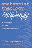 Anabaptist Theology in Face of Postmodernity, J. Denny Weaver, 0966502140