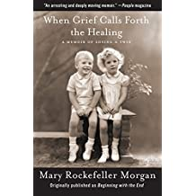 When Grief Calls Forth the Healing: A Memoir of Losing a Twin