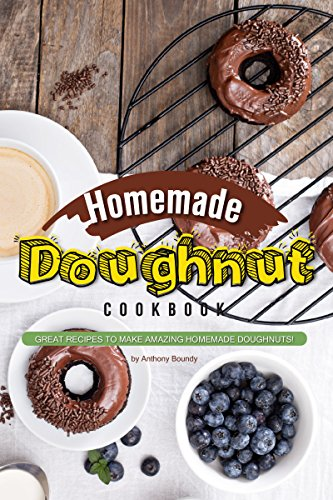 Homemade Doughnut Cookbook: Great recipes to make amazing homemade doughnuts! by [Boundy, Anthony]