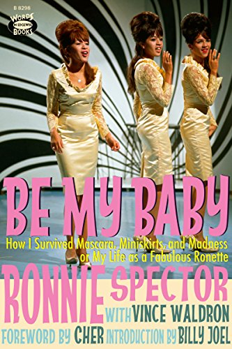 Be My Baby: How I Survived Mascara, Miniskirts, and Madness or My Life as a Fabulous Ronette -