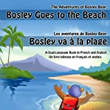 Bosley Goes to the Beach (French-English) (The Adventures of Bosley Bear t. 2) (French Edition)