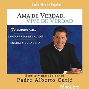 Ama de Verdad, Vive de Verdad [Real Life, Real Love] Audiobook