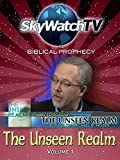 Skywatch TV: Biblical Prophecy - The Unseen Realm