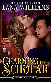 Charming the Scholar (The Seven Curses of London Book 2) by [Williams, Lana]
