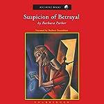 Suspicion of Betrayal: A Gail Connor and Anthony Quintana Novel | Barbara Parker