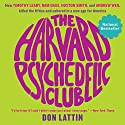 The Harvard Psychedelic Club: How Timothy Leary, Ram Dass, Huston Smith, and Andrew Weil Killed the Fifties and Ushered in a New Age for America Audiobook by Don Lattin Narrated by John Pruden