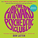 The Harvard Psychedelic Club: How Timothy Leary, Ram Dass, Huston Smith, and Andrew Weil Killed the Fifties and Ushered in a New Age for America | Don Lattin