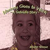Mommy Goes to Work, Jennifer Gunnoe, 1438951116