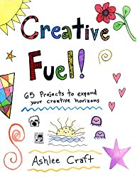Creative Fuel!: 65 Projects to Expand Your Creative Horizons