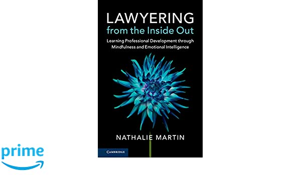 Lawyering from the inside out learning professional development lawyering from the inside out learning professional development through mindfulness and emotional intelligence nathalie martin 9781316601969 amazon solutioingenieria Gallery