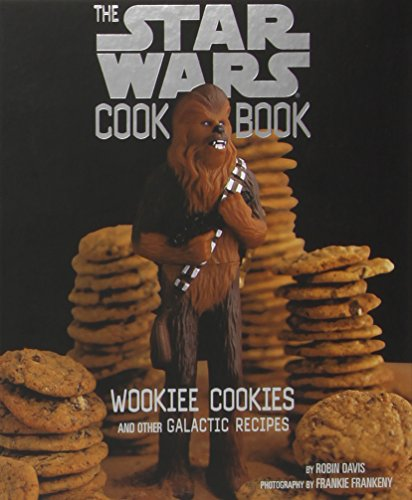 The Star Wars Cook Book: Wookiee Cookies and Other Galactic Recipes by Robin Davis