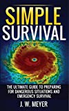 Simple Survival: The Ultimate Guide to Preparing for Dangerous Situations and Emergency Survival