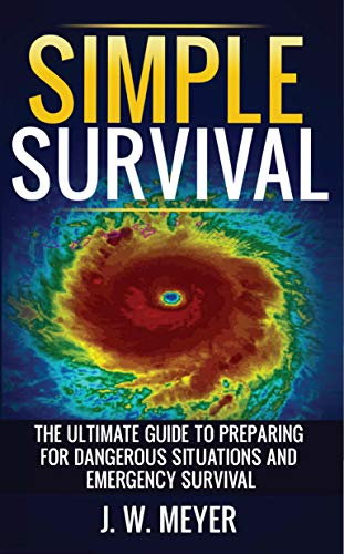 Pdf Outdoors Simple Survival: The Ultimate Guide to Preparing for Dangerous Situations and Emergency Survival
