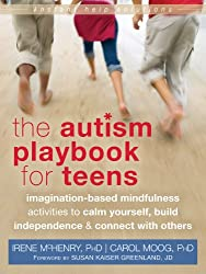 Autism Playbook for Teens: Imagination-Based Mindfulness Activities to Calm Yourself, Build Independence, and Connect with Others (Teen Instant Help)