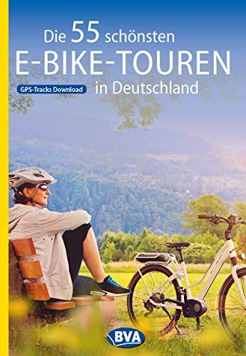 Die 55 schönsten E-Bike-Touren in Deutschland mit GPS-Tracks Download (Die schönsten Radtouren und Radfernwege in Deutschland) (German Edition)