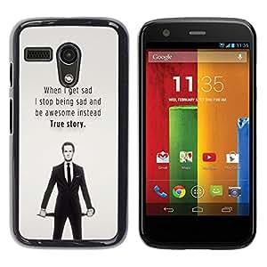 Be Good Phone Accessory // Dura Cáscara cubierta Protectora Caso Carcasa Funda de Protección para Motorola Moto G 1 1ST Gen I X1032 // Sad Awesome Quote True Story Funny
