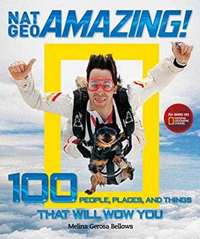 Nat Geo Amazing!: 100 People, Places, and Things That Will Wow You (Amazing People)