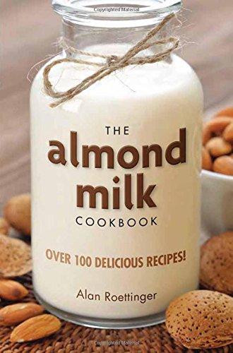 The Almond Milk Cookbook by Alan Roettinger