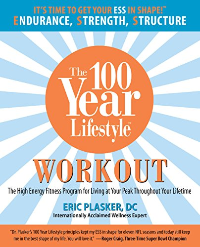 100 Year Lifestyle Workout  The High Energy Fitness Program For Living At Your Peak Throughout Your Lifetime