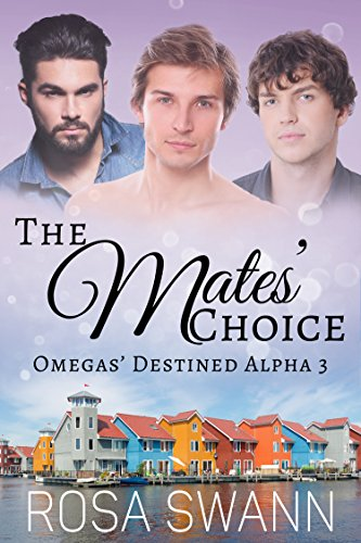 The Mates' Choice (Omegas' Destined Alpha 3): MMM Alpha/Omega Mpreg Romance