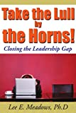 img - for Take the Lull By the Horns!: Closing the Leadership Gap book / textbook / text book