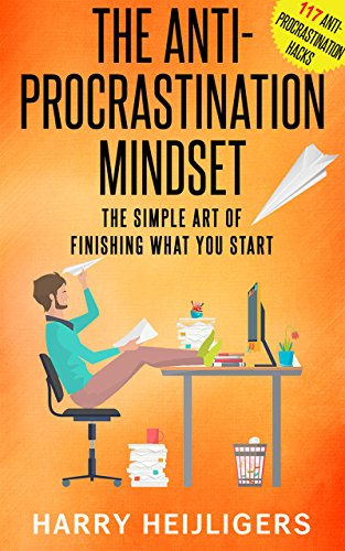 The Anti-Procrastination Mindset: The Simple Art Of Finishing What You Start (with 117 Anti-Procrastination Mindset - Hut Hut What What