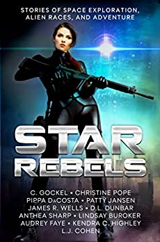 Star Rebels: Stories of Space Exploration, Alien Races, and Adventure by [Faye, Audrey, Gockel, C., Pope, Christine, Sharp, Anthea, Dunbar, D.L., DaCosta, Pippa, Buroker, Lindsay, Jansen, Patty, Wells, James R.]